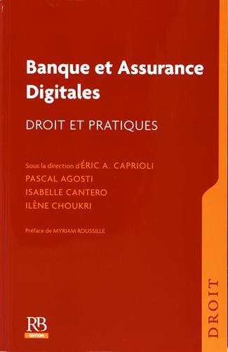 Banque et assurance digitales: Droit et pratiques par Ilène Choukri, Isabelle Cantero, Pascal Agosti, Éric A. Caprioli