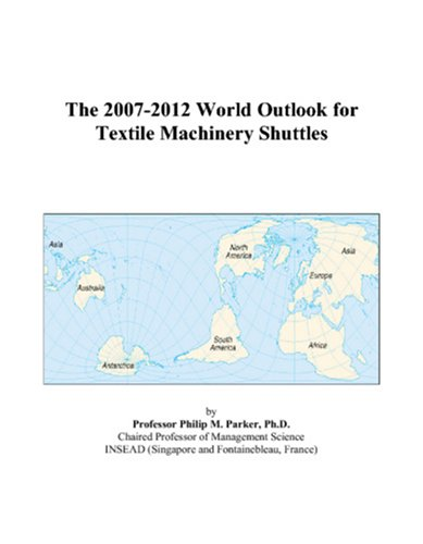 The 2007-2012 World Outlook for Textile Machinery Shuttles