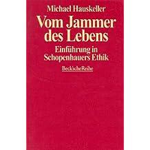 Vom Jammer des Lebens: Einführung in Schopenhauers Ethik