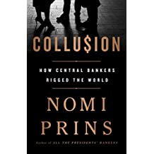 Collusion: How Central Bankers Rigged the World (English Edition)
