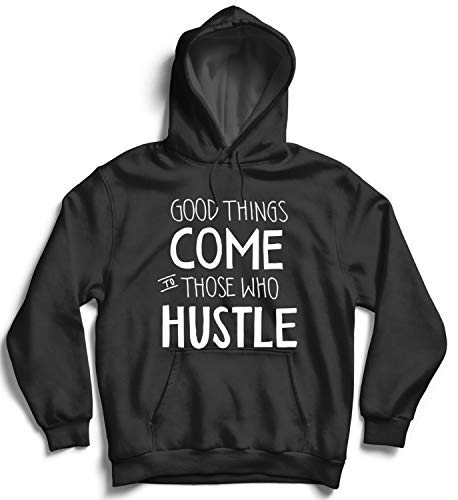 Good Things Come to Those Who Hustle Work Hard Play Hard Millionaire Boss Be Proud Workaholic Celebration Motivation Quote Hoodie Kapuzen Sweatshirt 2XL Black Hoodie (Hard Play Hoodie Work Hard)