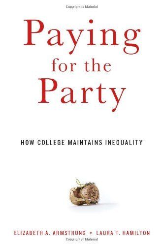 Paying for the Party: How College Maintains Inequality by Elizabeth A. Armstrong (19-Apr-2013) Hardcover