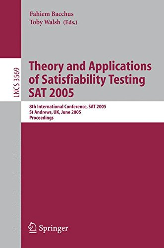 Theory and Applications of Satisfiability Testing: 8th International Conference, SAT 2005, St Andrews, Scotland, June 19-23, 2005, Proceedings (Lecture Notes in Computer Science)