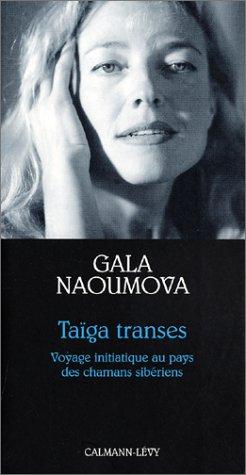 Taïga transes : Voyage initiatique au pays des chamans sibériens par Gala Naoumova