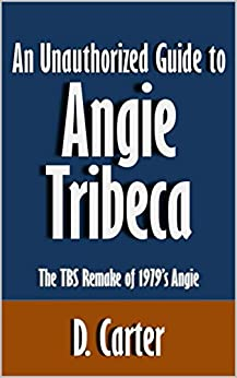 An Unauthorized Guide to Angie Tribeca: The TBS Remake of 1979's Angie [Article] by [Carter, D.]