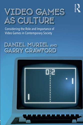 Video Games as Culture: Considering the Role and Importance of Video Games in Contemporary Society (Routledge Advances in Sociology) por Daniel Muriel