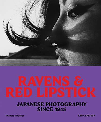 Ravens & Red Lipstick : Japanese Photography since 1945 par Lena Fritsch