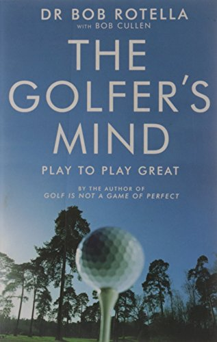 The Golfer's Mind: Play to Play Great por Rotella