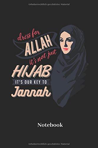 Dress For Allah Is Not Just Hijab Its Our Key To Jannah Notebook: Liniertes Notizbuch für Gläubige, Gebets und Religion Fans - Notizheft, Klatte für Männer, Frauen und Kinder