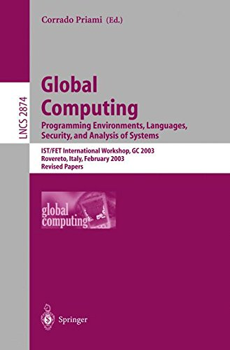 Global Computing. Programming Environments, Languages, Security, and Analysis of Systems: IST/FET International Workshop, GC 2003, Rovereto, Italy, ... Papers (Lecture Notes in Computer Science)