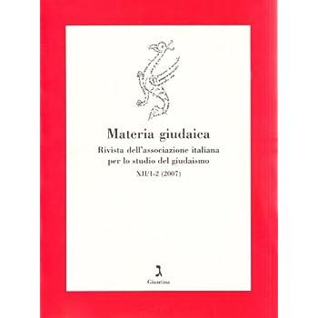 Materia Giudaica. Rivista Dell'associazione Italiana Per Lo Studio Del Giudaismo (2007). Vol. 1-2