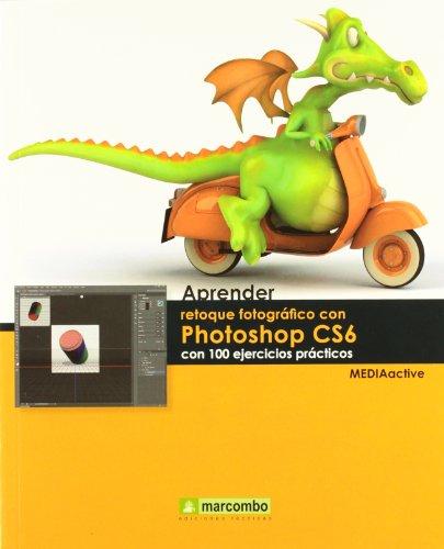 aprender-retoque-fotogrfico-con-photoshop-cs6-con-100-ejercicios-prcticos-aprendercon-100-ejercicios
