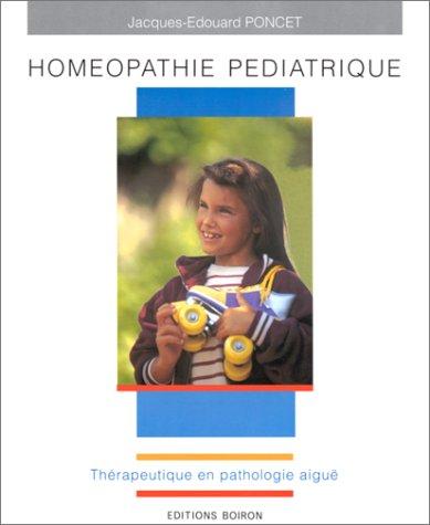 Homéopathie pédiatrique : Thérapeutique en pathologie aiguë par Jacques-Edouard Poncet