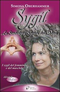 Sygil. La simbologia segreta delle mani. I Sygil del femminile e del maschile