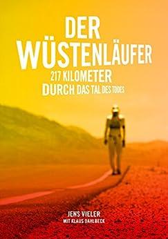 Der Wüstenläufer: 217 Kilometer durch das Tal des Todes (German Edition) by [Vieler, Jens, Dahlbeck, Klaus]