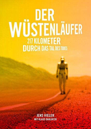 Der Wüstenläufer: 217 Kilometer durch das Tal des Todes