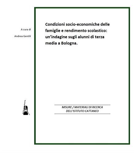 scaricare ebook gratis Condizioni socio-economiche delle famiglie e rendimento scolastico. Un'indagine sugli alunni di terza media a Bologna PDF Epub