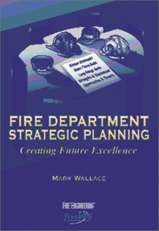 Fire Department Strategic Planning: Creating Future Excellence by Mark Wallace (1998-03-01)