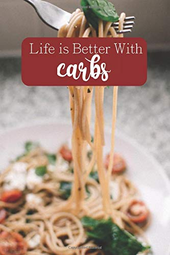 Life is Better With Carbs: 100-page blank lined journal featuring carb-lovers quote