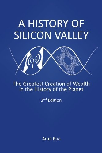 a-history-of-silicon-valley-the-greatest-creation-of-wealth-in-the-history-of-the-planet-2nd-edition