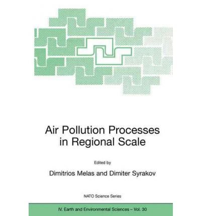 [(Air Pollution Processes in Regional Scale: Proceedings of the NATO Advanced Research Workshop, Kallithea, Halkidiki, Greece, from 13 to 15 June 2003)] [by: Dimitrios Melas]