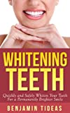 Whitening Teeth: Quickly and Safely Whiten Your Teeth for a Permanently Brighter Smile (White Teeth, Whitening Teeth, Op