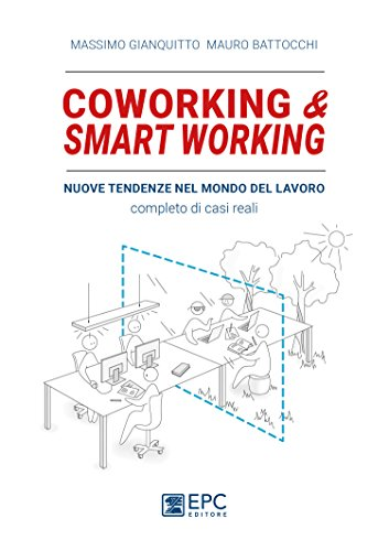 coworking & smart working. nuove tendenze nel modo di lavorare. completo di casi reali