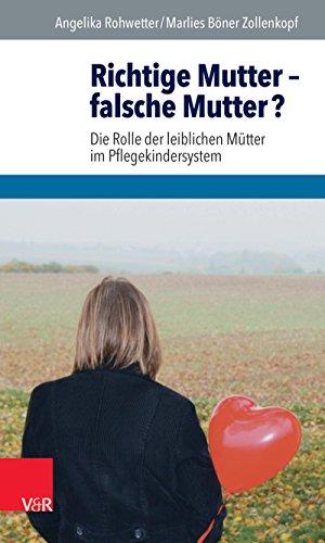 Richtige Mutter – falsche Mutter?: Die Rolle der leiblichen Mütter im Pflegekindersystem (German Edition)