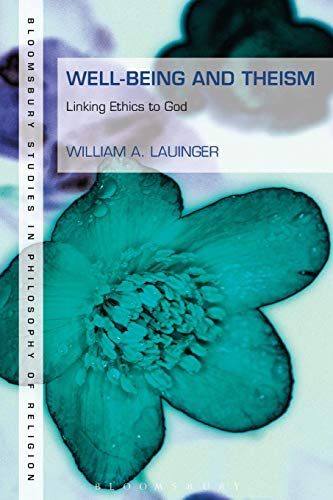 Well-Being and Theism: Linking Ethics to God (Bloomsbury Studies in Philosophy of Religion)
