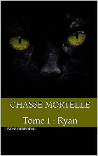 Chasse Mortelle: Tome 1 : Ryan