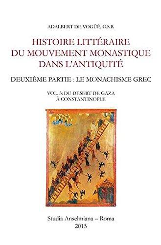 Histoire littéraire du mouvement monastique dans l'antiquité. Deuxième partie: le monachisme grec: Vol. 3: Du desert de Gaza à Constantinople (Studia Anselmiana)
