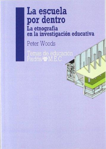 La escuela por dentro: La etnografía en la investigación educativa (Educador) por Peter Woods