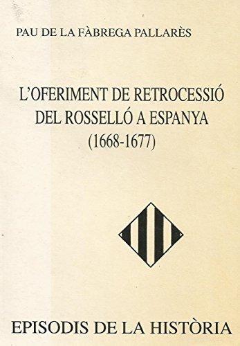 Descargar Libro L'Oferiment de Retrocessió Del Rosselló a Espanya (1668-1677) (Episodis de la història) de Pau De La Fàbrega Pallarès