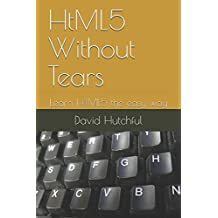 HtML5 Without Tears: Learn HTML5 the easy way