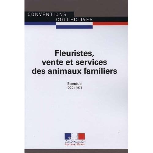 Fleuristes, vente et services des animaux familiers - Convention collective nationale étendue 17e édition - IDCC : 1978