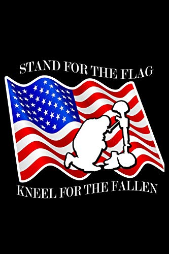 Stand for the Flag. Kneel for the Fallen: Notebook | Journal | Diary | 110 Lined pages -