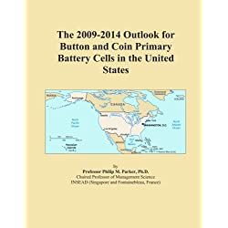 The 2009-2014 Outlook for Button and Coin Primary Battery Cells in the United States