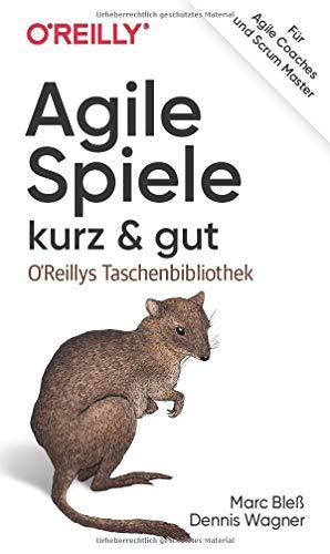 Agile Spiele - kurz & gut: Für Agile Coaches und Scrum Master