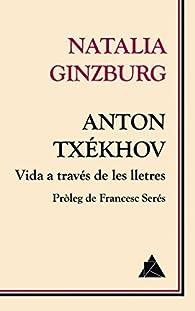 Anton Txékhov. Vida a través de les lletres par Natalia Ginzburg