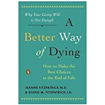A Better Way of Dying: How to Make the Best Choices at the End of Life by Jeanne Fitzpatrick (2010-01-26)