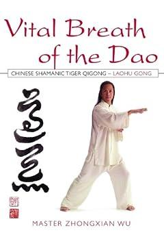 Vital Breath of the Dao: Chinese Shamanic Tiger Qigong - Laohu Gong par [Wu, Zhongxian]