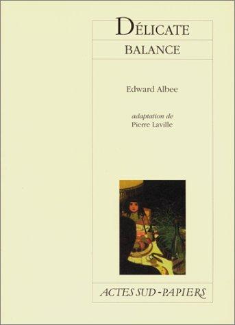 Délicate balance : [Paris, Théâtre Antoine-Simone Berriau, 23 novembre 1998] par Edward Albee