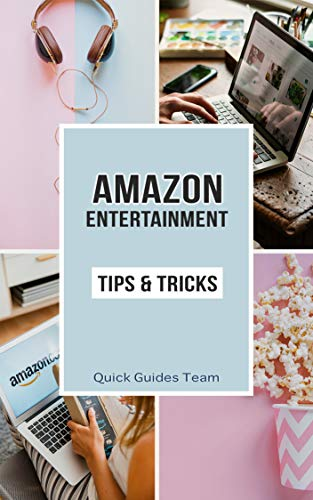 AMAZON ENTERTAINMENT: TIPS & TRICKS: Make The Most Out Of Amazon Music, Prime Video, Appstore, Digital Games, Online Courses, Audiobooks, Rapids (English Edition)