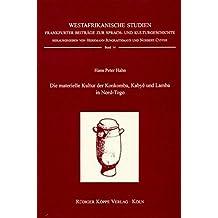 Die materielle Kultur der Konkomba, Kabyè und Lamba: Ein regionaler Kulturvergleich (Westafrikanische Studien Bd. 14)
