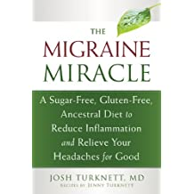 Migraine Miracle: A Sugar-Free, Gluten-Free Diet to Reduce Inflammation and Relieve Your Headaches for Good