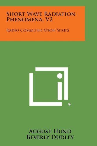 Short Wave Radiation Phenomena, V2: Radio Communication Series