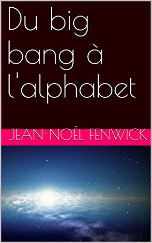 Du big bang à l'alphabet par Jean-Noël fenwick