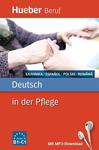 Deutsch in der Pflege: Griechisch, Spanisch, Polnisch, Rumänisch / Buch mit MP3-Download (Berufssprachführer) (Die Moderne Griechische Sprache Lernen)