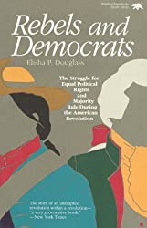 Rebels and Democrats: The Struggle for Equal Political Rights and Majority Role During the American Revolution