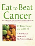 Eat to beat Cancer: A Nutritional Guide with 40 Delicious Recipes